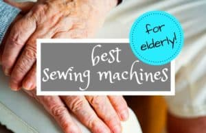 Sewing machines for elderly people